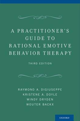 A Practitioner's Guide to Rational-Emotive Behavior Therapy By Digiuseppe, Raymond A./ Doyle, Kristene A./ Dryden, Windy/ Backx, Wouter