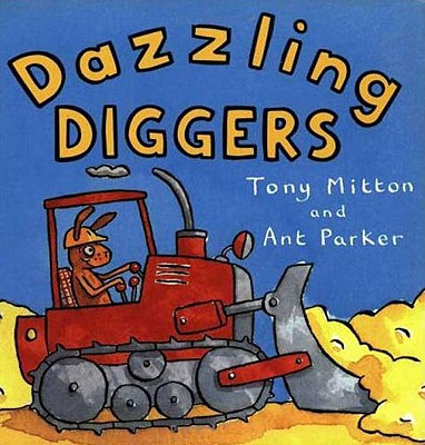 Dazzling Diggers By Mitton, Tony/ Parker, Ant/ Parker, Ant (ILT)